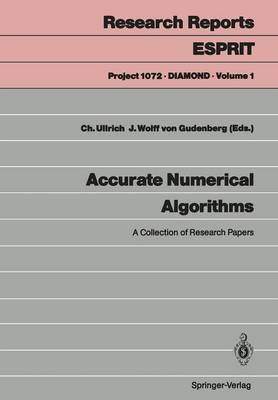 Accurate Numerical Algorithms: A Collection of Research Papers - Research Reports Esprit 1 (Paperback)