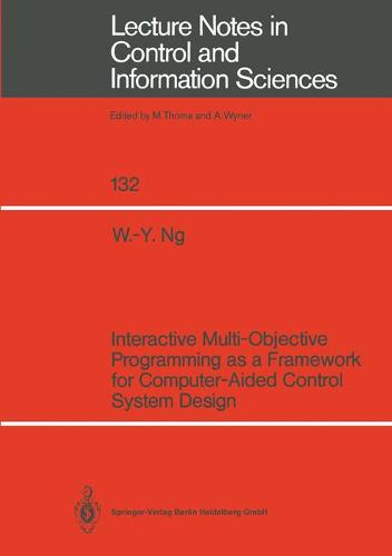Interactive Multi-Objective Programming as a Framework for Computer-Aided Control System Design - Lecture Notes in Control and Information Sciences 132 (Paperback)