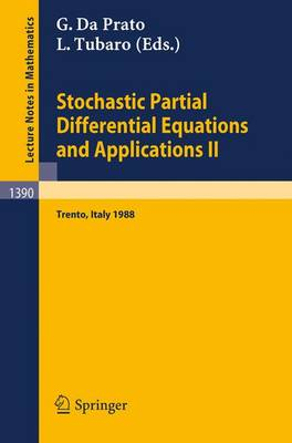 Stochastic Partial Differential Equations and Applications II: Proceedings of a Conference Held in Trento, Italy, February 1-6, 1988 - Lecture Notes in Mathematics No. 1390 (Paperback)
