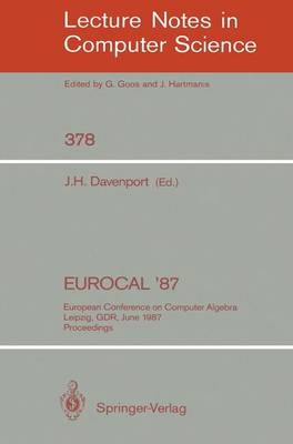 EUROCAL '87: European Conference on Computer Algebra, Leipzig, GDR, June 2-5, 1987. Proceedings - Lecture Notes in Computer Science 378 (Paperback)