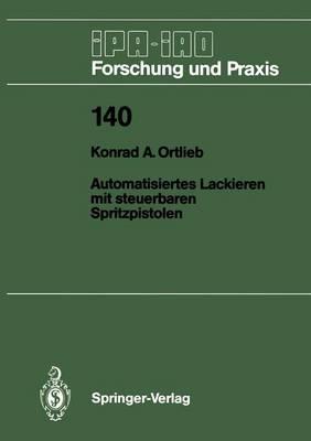 Automatisiertes Lackieren mit Steuerbaren Spritzpistolen - IPA-IAO - Forschung und Praxis 140 (Paperback)