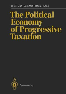 The Political Economy of Progressive Taxation: The Theoretical Underpinning of Progressivity Still is Not Fully Convincing, Even after 200 Years of Economic Research. in the Present Volume the Editors Succeed in Publishing Some of the Contributions of Outstanding Economists Which Present Their Vision of the Topic. This Book P (Hardback)