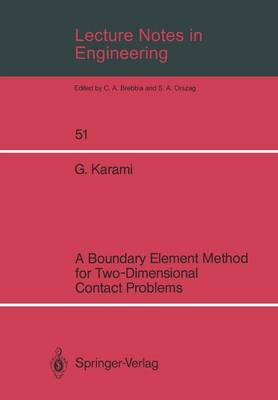 Lecture Notes in Engineering: A Boundary Element Method for Two-Dimensional Contact Problems - Lecture Notes in Engineering 51 (Paperback)
