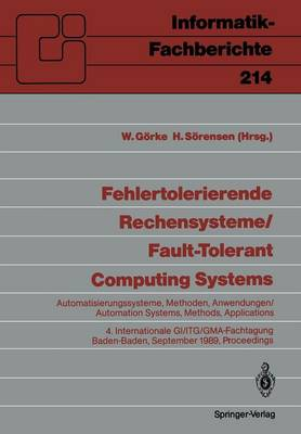 Fehlertolerierende Rechensysteme / Fault-Tolerant Computing Systems: Automatisierungssysteme, Methoden, Anwendungen / Automation Systems, Methods, Applications 4. Internationale GI/ITG/GMA-Fachtagung 4th International GI/ITG/GMA Conference Baden-Baden, 20.-22. September 1989, Proceedings - Informatik-Fachberichte 214 (Paperback)
