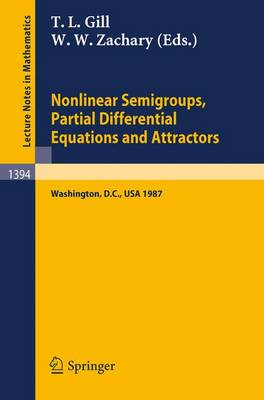 Nonlinear Semigroups, Partial Differential Equations and Attractors: Proceedings of a Symposium held in Washington, D.C., August 3-7, 1987 - Lecture Notes in Mathematics 1394 (Paperback)