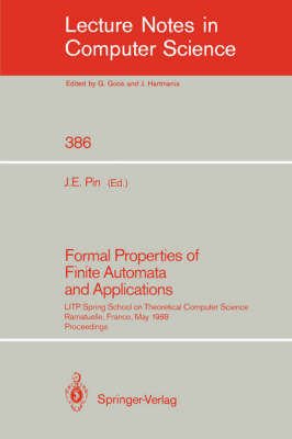 Formal Properties of Finite Automata and Applications: LITP Spring School on Theoretical Computer Science, Ramatuelle, France, May 23-27, 1988. Proceedings - Lecture Notes in Computer Science 386 (Paperback)