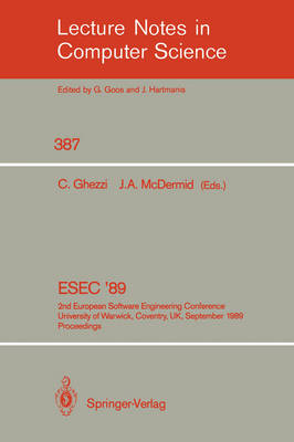 ESEC '89: 2nd European Software Engineering Conference, University of Warwick, Coventry, UK, September 11-15, 1989. Proceedings - Lecture Notes in Computer Science 387 (Paperback)