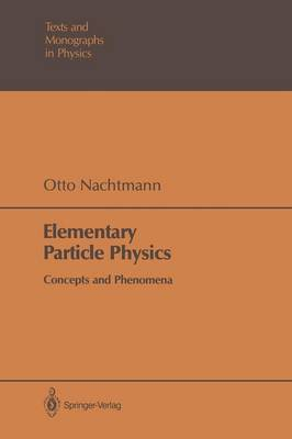 Elementary Particle Physics: Concepts and Phenomena - Theoretical and Mathematical Physics (Paperback)