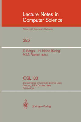 CSL'88: 2nd Workshop on Computer Science Logic, Duisburg, FRG, October 3-7, 1988. Proceedings - Lecture Notes in Computer Science 385 (Paperback)