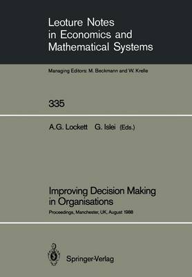 Improving Decision Making in Organisations: Proceedings of the Eighth International Conference on Multiple Criteria Decision Making Held at Manchester Business School, University of Manchester, UK, August 21st-26th, 1988 - Lecture Notes in Economics and Mathematical Systems 335 (Paperback)