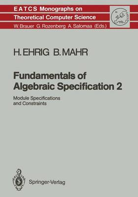Fundamentals of Algebraic Specification 2: Module Specifications and Constraints - Monographs in Theoretical Computer Science. An EATCS Series 21 (Hardback)