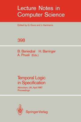 Temporal Logic in Specification: Altrincham, UK, April 8-10, 1987, Proceedings - Lecture Notes in Computer Science 398 (Paperback)