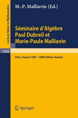 Seminaire d'Algebre Paul Dubreil Et Marie-Paule Malliavin: Proceedings, Paris 1987-1988 (39eme Annee) - Lecture Notes in Mathematics v. 1404 (Paperback)
