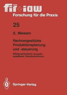 Rechnergest tzte Produktionsplanung Und -Steuerung: Effizienzorientierte Auswahl Anpa barer Standardsoftware - Fir+iaw Forschung Fa1/4r Die Praxis 25 (Paperback)
