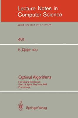 Optimal Algorithms: International Symposium. Varna, Bulgaria, May 29-June 2, 1989. Proceedings - Lecture Notes in Computer Science 401 (Paperback)