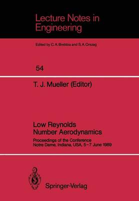 Low Reynolds Number Aerodynamics: Proceedings of the Conference Notre Dame, Indiana, USA, 5-7 June 1989 - Lecture Notes in Engineering 54 (Paperback)