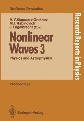 Nonlinear Waves 3: Physics and Astrophysics Proceedings of the Gorky School 1989 - Research Reports in Physics (Paperback)