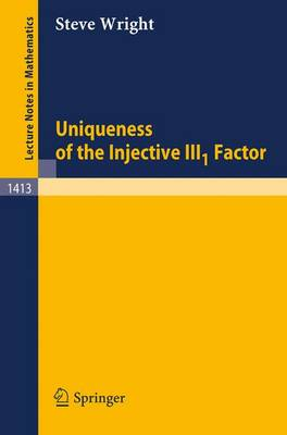 Uniqueness of the Injective III1 Factor - Lecture Notes in Mathematics 1413 (Paperback)