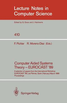 Computer Aided Systems Theory - EUROCAST '89: A selection of papers from the International Workshop EUROCAST '89, Las Palmas, Spain, February 26 - March 4, 1989. Proceedings - Lecture Notes in Computer Science 410 (Paperback)