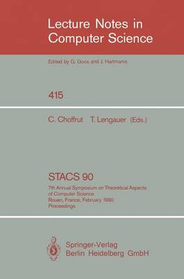 STACS 90: 7th Annual Symposium on Theoretical Aspects of Computer Science. Rouen, France, February 22-24, 1990. Proceedings - Lecture Notes in Computer Science 415 (Paperback)