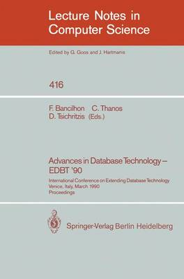 Advances in Database Technology - EDBT '90: International Conference on Extending Database Technology. Venice, Italy, March 26-30, 1990, Proceedings. - Lecture Notes in Computer Science 416 (Paperback)