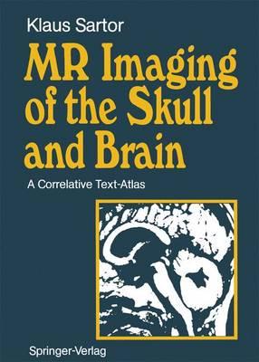 MR Imaging of the Skull and Brain: A Correlative Text-Atlas (Hardback)