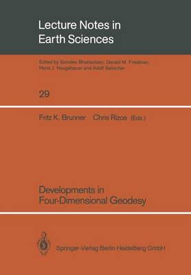 Developments in Four-Dimensional Geodesy: Selected papers of the Ron S. Mather Symposium on Four- Dimensional Geodesy, Sydney, Australia, March 28-31, 1989 - Lecture Notes in Earth Sciences 29 (Paperback)