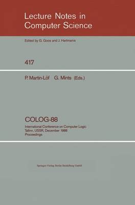 COLOG-88: International Conference on Computer Logic, Tallinn, USSR, December 12-16, 1988, Proceedings - Lecture Notes in Computer Science 417 (Paperback)