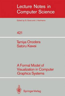 A Formal Model of Visualization in Computer Graphics Systems - Lecture Notes in Computer Science 421 (Paperback)