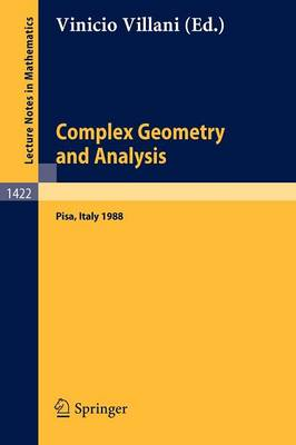 Complex Geometry and Analysis: Proceedings of the International Symposium in honour of Edoardo Vesentini, held in Pisa (Italy), May 23 - 27, 1988 - Lecture Notes in Mathematics 1422 (Paperback)