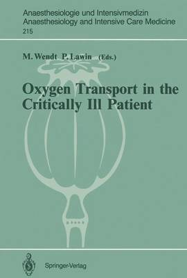 Oxygen Transport in the Critically Ill Patient: Munster (FRG), 11-12 May, 1990 - Anaesthesiologie und Intensivmedizin   Anaesthesiology and Intensive Care Medicine 215 (Paperback)