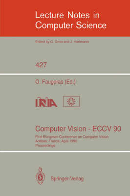 Computer Vision - ECCV 90: First European Conference on Computer Vision. Antibes, France, April 23-27, 1990. Proceedings - Lecture Notes in Computer Science 427 (Paperback)