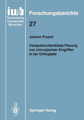 Computerunterstutzte Planung von Chirurgischen Eingriffen in der Orthopadie - IWB  Forschungsberichte 27 (Paperback)