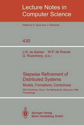 Stepwise Refinement of Distributed Systems: Models, Formalisms, Correctness. REX Workshop, Mook, The Netherlands, May 29 - June 2, 1989. Proceedings - Lecture Notes in Computer Science 430 (Paperback)