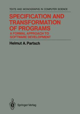 Specification and Transformation of Programs: A Formal Approach to Software Development - Springer Texts in Electrical Engineering (Paperback)