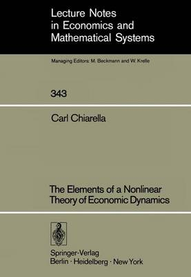 The Elements of a Nonlinear Theory of Economic Dynamics - Lecture Notes in Economics and Mathematical Systems 343 (Paperback)