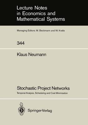 Stochastic Project Networks: Temporal Analysis, Scheduling and Cost Minimization - Lecture Notes in Economics and Mathematical Systems 344 (Paperback)