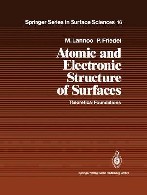 Atomic and Electronic Structure of Surfaces: Theoretical Foundations - Springer Series in Surface Sciences 16 (Hardback)