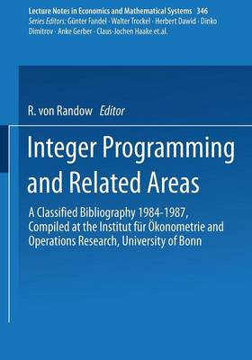 Integer Programming and Related Areas: A Classified Bibliography 1984-1987 Compiled at the Institut fur OEkonometrie and Operations Research, University of Bonn - Lecture Notes in Economics and Mathematical Systems 346 (Paperback)