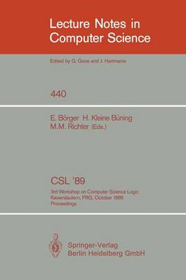 CSL '89: 3rd Workshop on Computer Science Logic. Kaiserslautern, FRG, October 2-6, 1989. Proceedings - Lecture Notes in Computer Science 440 (Paperback)