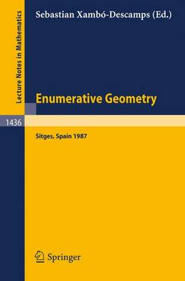 Enumerative Geometry: Proceedings of a Conference held in Sitges, Spain, June 1-6, 1987 - Lecture Notes in Mathematics 1436 (Paperback)