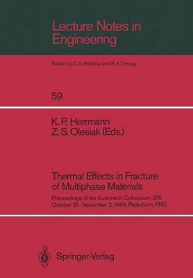 Thermal Effects in Fracture of Multiphase Materials: Proceedings of the Euromech Colloquium 255 October 31-November 2, 1989, Paderborn, FRG - Lecture Notes in Engineering 59 (Paperback)