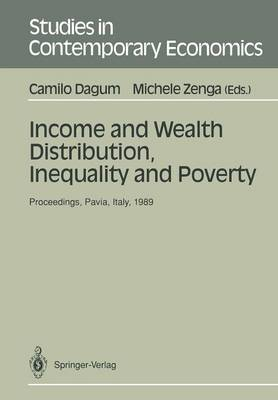 Income and Wealth Distribution, Inequality and Poverty: Proceedings of the Second International Conference on Income Distribution by Size: Generation, Distribution, Measurement and Applications, Held at the University of Pavia, Italy, September 28-30, 1989 - Studies in Contemporary Economics (Paperback)