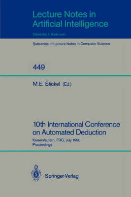 10th International Conference on Automated Deduction: Kaiserslautern, FRG, July 24-27, 1990. Proceedings - Lecture Notes in Computer Science 449 (Paperback)