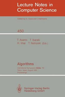 Algorithms: International Symposium SIGAL '90, Tokyo, Japan, August 16-18, 1990. Proceedings - Lecture Notes in Computer Science 450 (Paperback)
