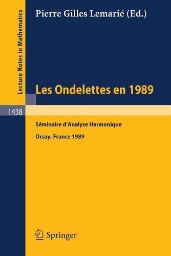 Ondelettes en 1989: Seminaire d'Analyse Harmonique - Lecture Notes in Mathematics Vol 1438 (Paperback)