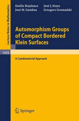 Automorphism Groups of Compact Bordered Klein Surfaces: A Combinatorial Approach - Lecture Notes in Mathematics 1439 (Paperback)