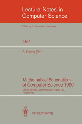 Mathematical Foundations of Computer Science 1990: Banska Bystrica, Czechoslovakia, August 27-31, 1990 Proceedings - Lecture Notes in Computer Science 452 (Paperback)