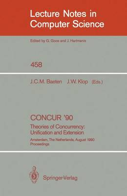 CONCUR '90: Theories of Concurrency: Unification and Extension: Theories of Concurrency: Unification and Extension - Lecture Notes in Computer Science 458 (Paperback)