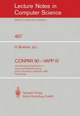CONPAR 90 - VAPP IV: Joint International Conference on Vector and Parallel Processing, Zurich, Switzerland, September 10-13, 1990. Proceedings - Lecture Notes in Computer Science 457 (Paperback)